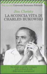 La sconcia vita di Charles Bukowski di Jim Christy